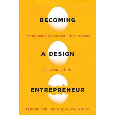 Becoming a Design Entrepreneur : How to Launch Your Design-Driven Ventures from Apps to Zines
