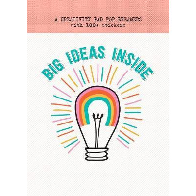 Big Ideas Inside : A Creativity Pad for Dreamers