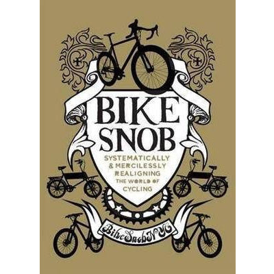 Bike Snob : Systematically and Mercilessly Realigning the World of Cycling