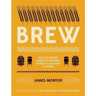 Brew : The Foolproof Guide to Making World-Class Beer at Home