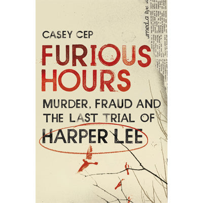 Furious Hours : Murder, Fraud and the Last Trial of Harper Lee