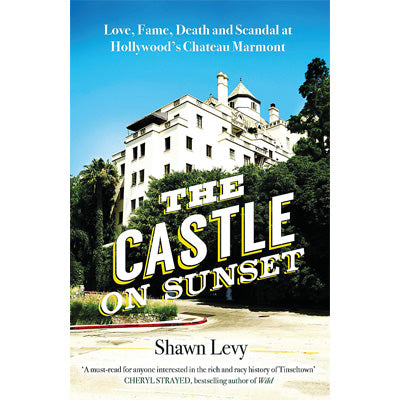 Castle on Sunset : Love, Fame, Death and Scandal at Hollywood's Chateau Marmont
