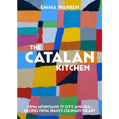 Catalan Kitchen : From Mountains To City and Sea - Recipes from Spain's Culinary Heart