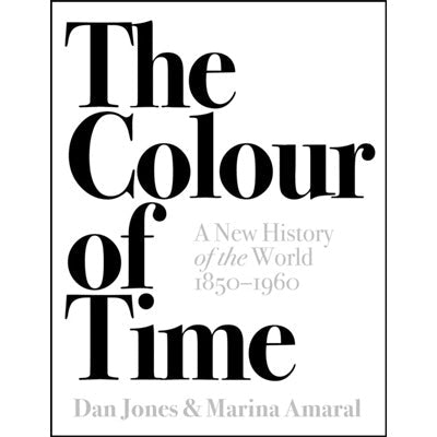 Colour Of Time : A New History Of The World, 1850-1960