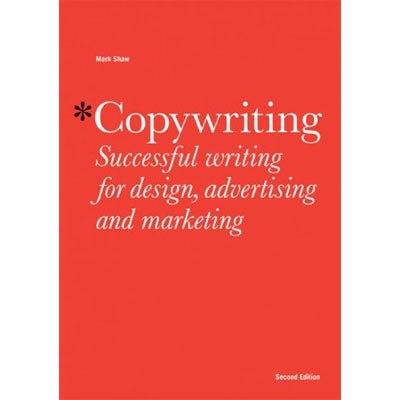 Copywriting: Successful Writing for Design, Advertising and Marketing (2nd Edition)