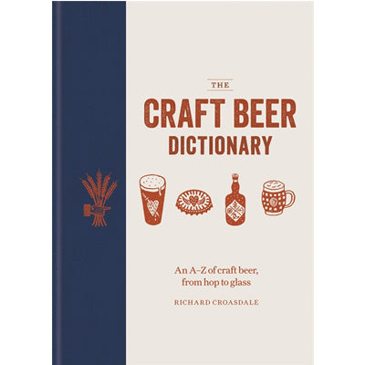 Craft Beer Dictionary : An A Z of Craft Beer, from Hop to Glass