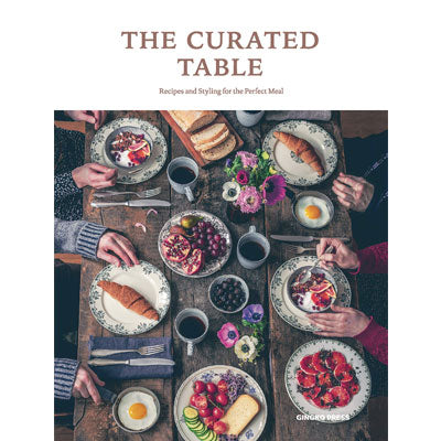 Curated Table : Recipes and Styling for the Perfect Meal