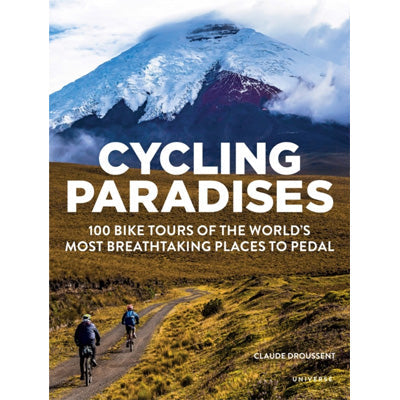 Cycling Paradises : 100 Bike Tours of the World's Most Breathtaking Places to Pedal