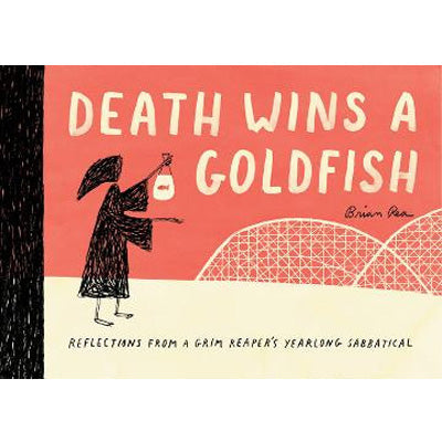 Death Wins a Goldfish : Reflections from a Grim Reaper's Yearlong Sabbatical