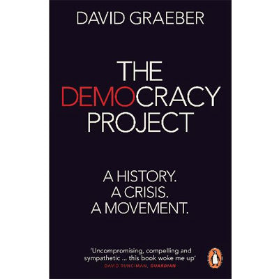 Democracy Project : A History. A Crisis. A Movement