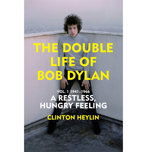 A Restless Hungry Feeling The Double Life of Bob Dylan Vol. 1: 1941-1966