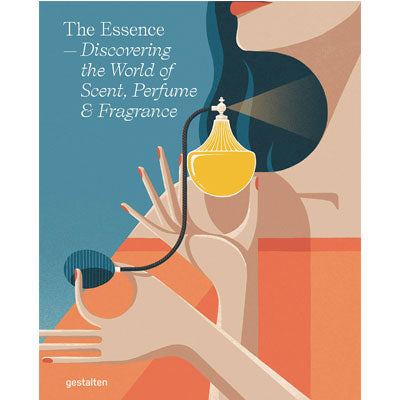 Essence : Discovering The World Of Scent, Perfume & Fragrance