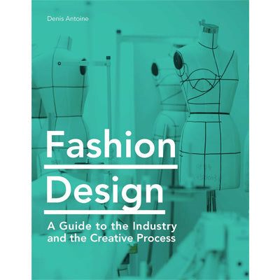 Fashion Design : A Guide to the Industry and the Creative Process