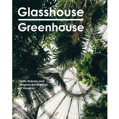 Glasshouse Greenhouse : Haarkon's World Tour Of Amazing Botanical Spaces