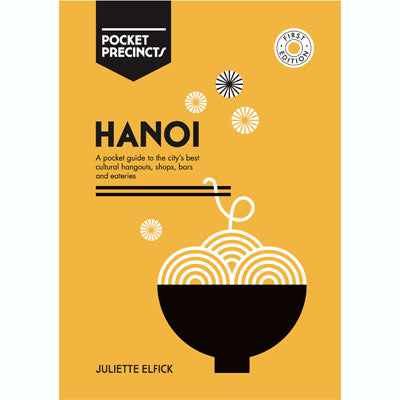 Hanoi Pocket Precincts: A Pocket Guide to the City's Best Cultural Hangouts, Shops, Bars and Eateries