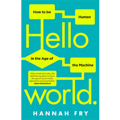 Hello World : How to be Human in the Age of the Machine