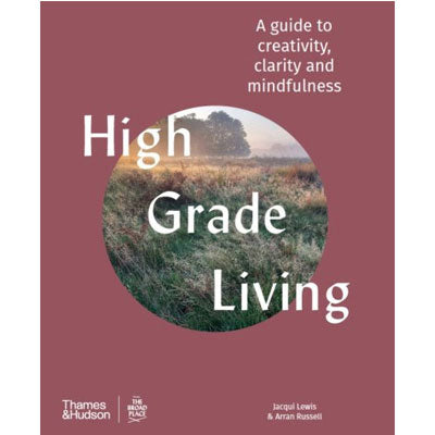 High-Grade Living : A Guide to Creativity, Clarity and Mindfulness