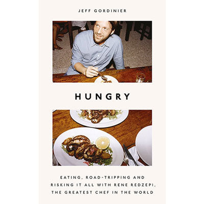 Hungry : Eating, Road-Tripping, and Risking It All with the Greatest Chef in the World