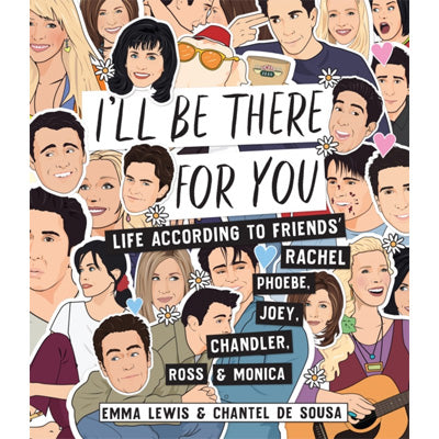 I'll Be There For You : Life - According to Friends' Rachel, Phoebe, Joey, Chandler, Ross & Monica