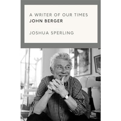A Writer of Our Time : John Berger