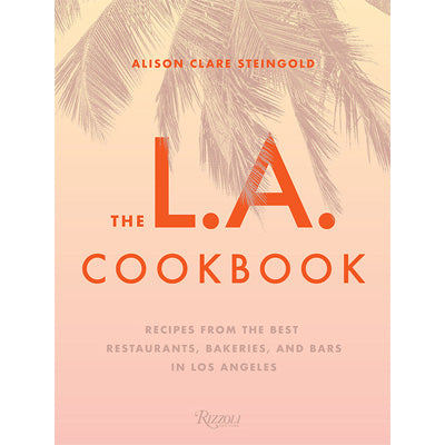 L.A. Cookbook: Recipes from the Best Restaurants, Bakeries, and Bars in Los Angeles