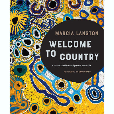 Welcome to Country A Travel Guide to Indigenous Australia