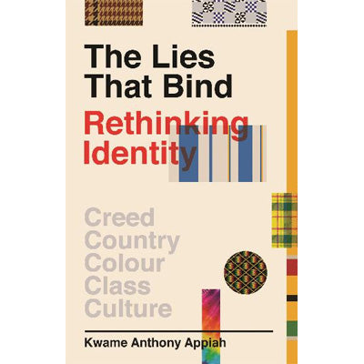Lies That Bind : Rethinking Identity