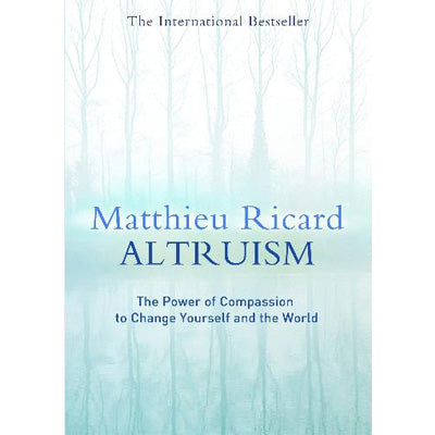 Altruism : The Power of Compassion to Change Yourself and the World