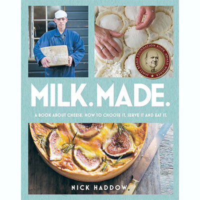 Milk Made: A Book About Cheese - How to Choose It, Serve It and Eat It