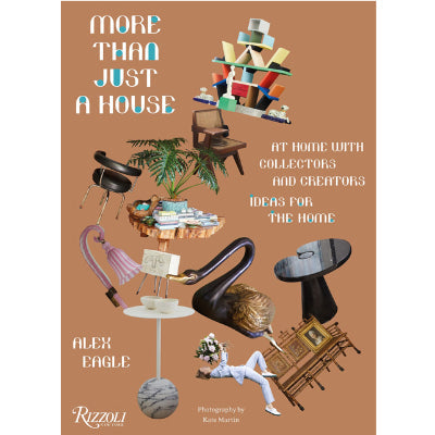 More Than Just a House : At Home with Collectors and Creators At Home with Collectors and Creators
