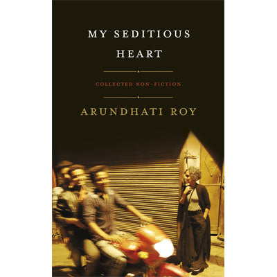 My Seditious Heart : Collected Non-Fiction (Hardback)