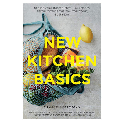 New Kitchen Basics : 10 essential ingredients, 120 recipes - Revolutionize the Way you Cook, Every Day