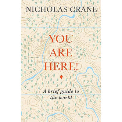 You Are Here : A Brief Guide to the World