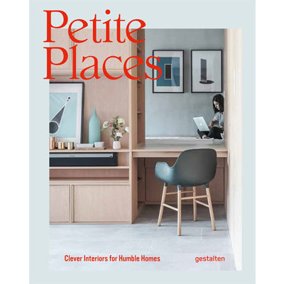 Petite Places : Clever Interiors for Humble Homes