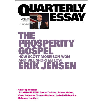 Prosperity Gospel: How Scott Morrison Won and Bill Shorten Lost : Quarterly Essay 74