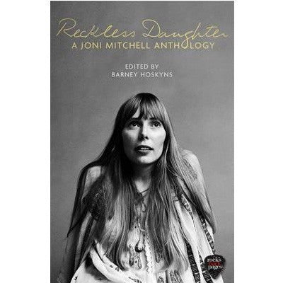 Reckless Daughter : A Joni Mitchell Anthology