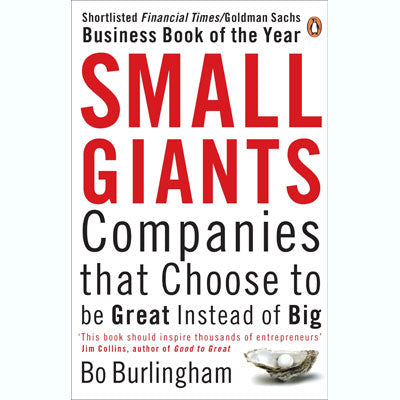 Small Giants: Companies That Chose To Be Great Instead Of Big