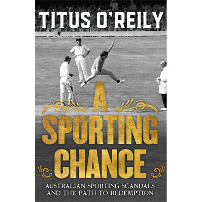 Sporting Chance : Australian Sporting Scandals and the Path to Redemption