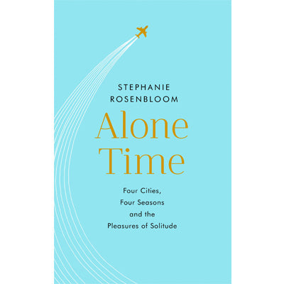 Alone Time : Four Seasons, Four Cities and The Pleasures of Solitude
