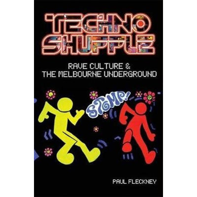 Techno Shuffle : Rave Culture & the Melbourne Underground