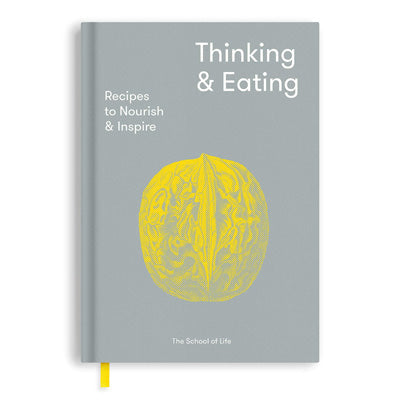 Thinking and Eating : Recipes to Nourish and Inspire