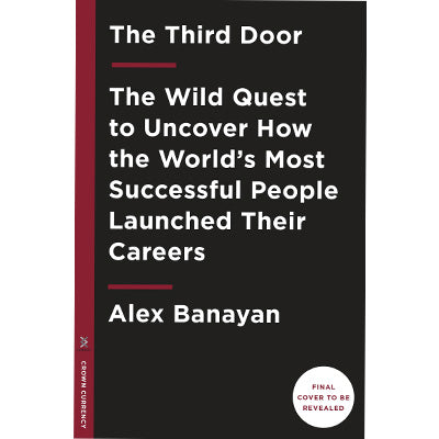 Third Door : The Wild Quest to Uncover How the World's Most Successful People Launched Their Careers