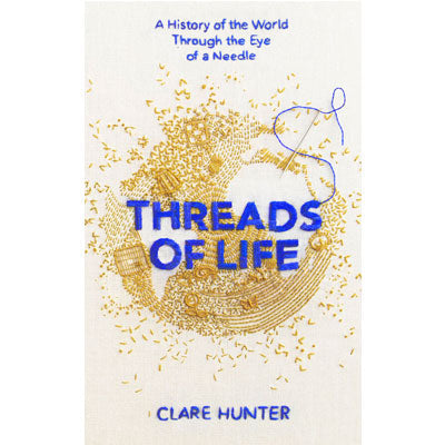 Threads of Life : A History of the World Through the Eye of a Needle