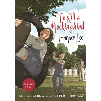 To Kill a Mockingbird : The Stunning Graphic Novel Adaptation
