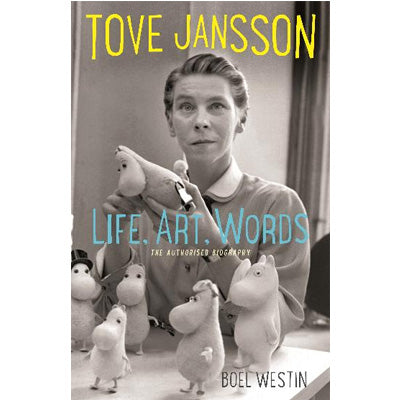 Tove Jansson Life, Art, Words : The Authorised Biography