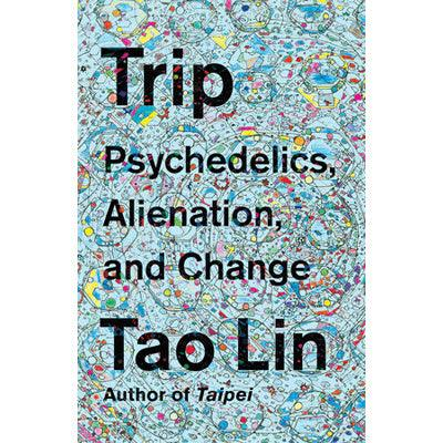 Trip : Psychedelics, Alienation, and Change
