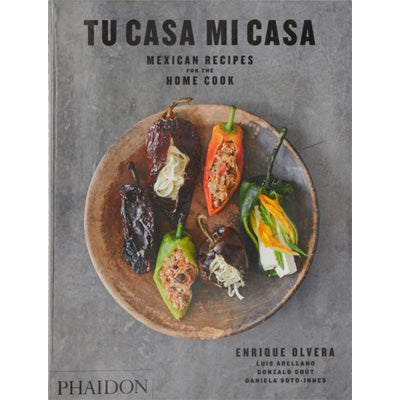 Tu Casa Mi Casa : Mexican Recipes for the Home Cook