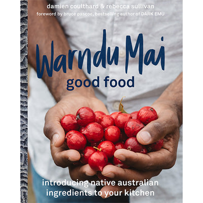 Warndu Mai (Good Food) : Introducing native Australian ingredients to your kitchen
