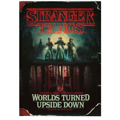 Stranger Things : Worlds Turned Upside Down - The Official Behind-The-Scenes Companion