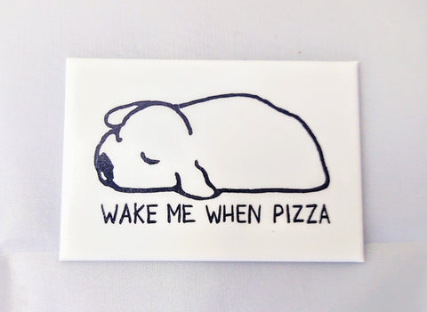 Wake Me When Pizza magnet